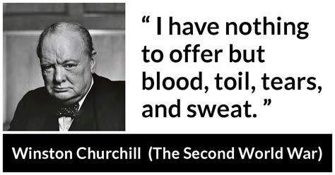 """""""I have nothing to offer but blood, toil, tears, and sweat"""