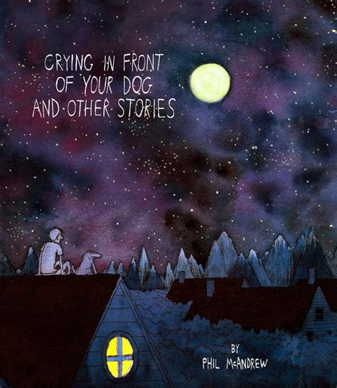 Crying In Front of Your Dog and Other Stories by Phil